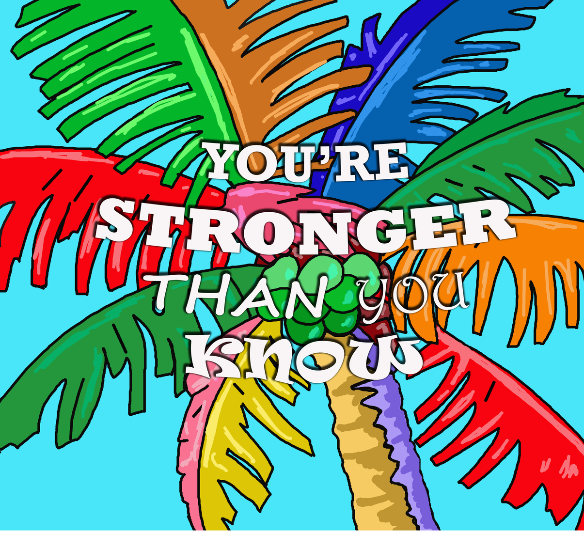 You're stronger than you know