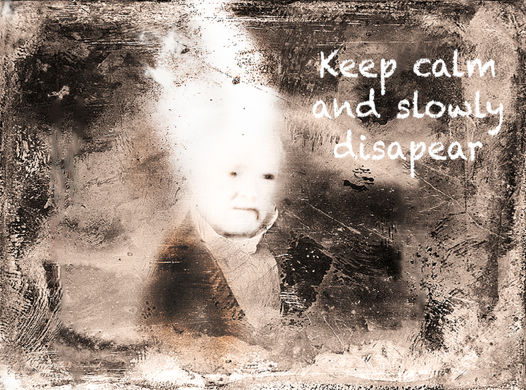Keep calm and slowly disapear